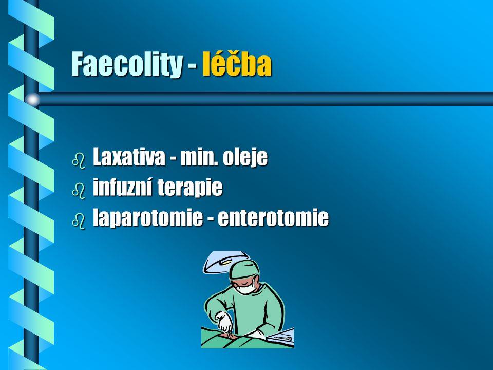 Faecolity - léčba b Laxativa - min. oleje b infuzní terapie b laparotomie - enterotomie
