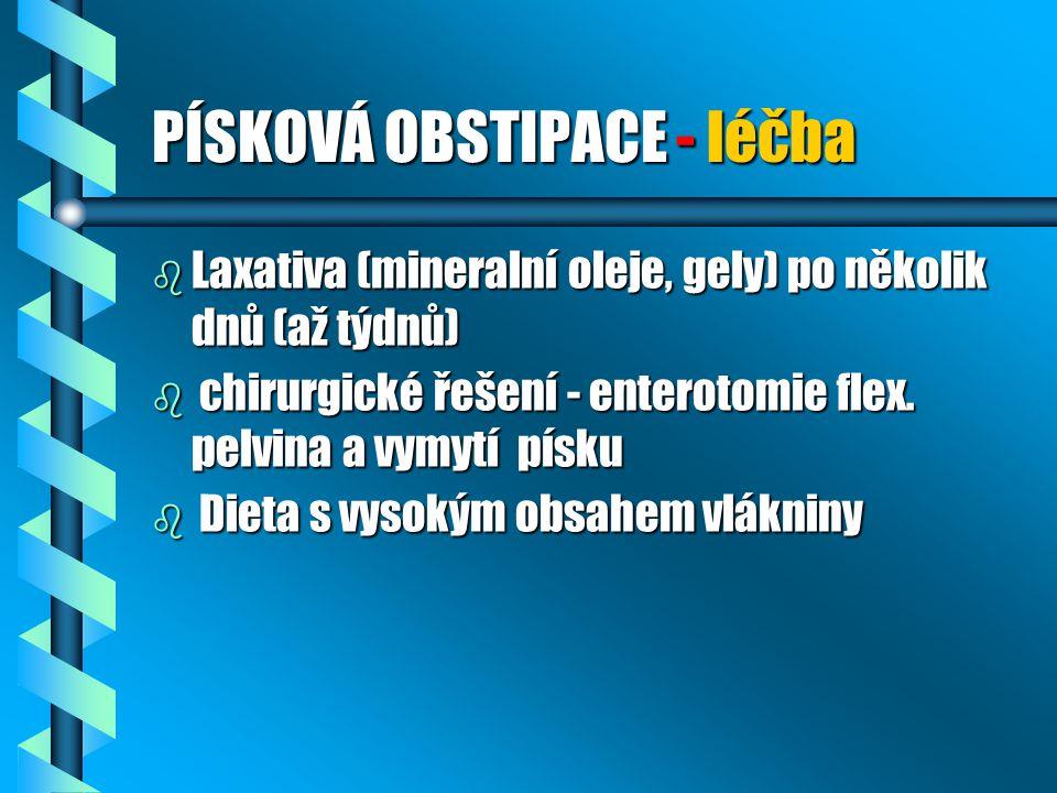 PÍSKOVÁ OBSTIPACE - léčba b Laxativa (mineralní oleje, gely) po několik dnů (až týdnů) b chirurgické řešení - enterotomie flex. pelvina a vymytí písku
