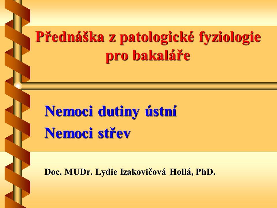 Přednáška z patologické fyziologie pro bakaláře Nemoci dutiny ústní Nemoci střev Doc. MUDr. Lydie Izakovičová Hollá, PhD.