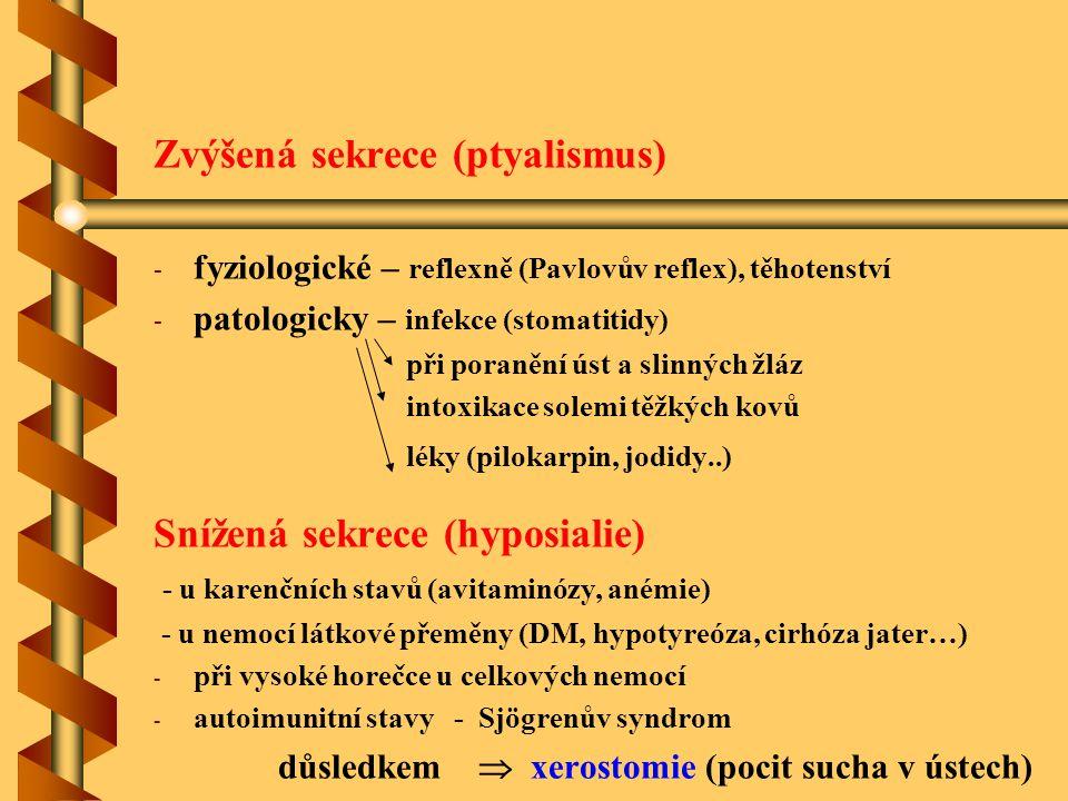 Zvýšená sekrece (ptyalismus) - - fyziologické – reflexně (Pavlovův reflex), těhotenství - - patologicky – infekce (stomatitidy) při poranění úst a sli