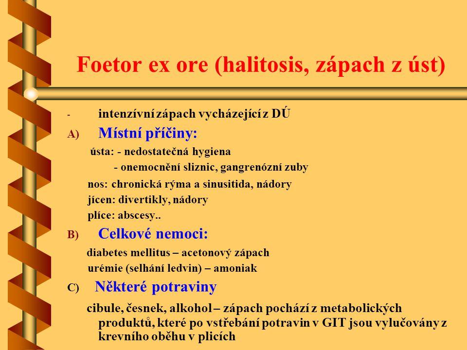 Foetor ex ore (halitosis, zápach z úst) - - intenzívní zápach vycházející z DÚ A) A) Místní příčiny: ústa: - nedostatečná hygiena - onemocnění sliznic
