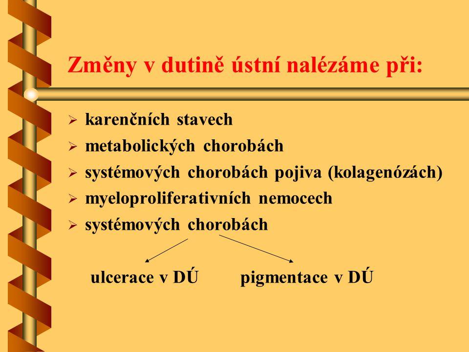 Změny v dutině ústní při stavech karence Vitamin: účast v metabolizmu: Objektivní nález:Vitamin: účast v metabolizmu: Objektivní nález: A zásah do syntézy dehydrogenázy hyperkeratinizace epitelu (+ sítnice)A zásah do syntézy dehydrogenázy hyperkeratinizace epitelu (+ sítnice) B1 (aneurin) štěpení sacharidů suchost, olupování rtů, zarudnutí aB1 (aneurin) štěpení sacharidů suchost, olupování rtů, zarudnutí a zduření jazyka zduření jazyka B2 (riboflavin) součást Warburgovy oxigenázy cheilitis exfoliativa, stomatitis angularisB2 (riboflavin) součást Warburgovy oxigenázy cheilitis exfoliativa, stomatitis angularis glossitis (purpur.