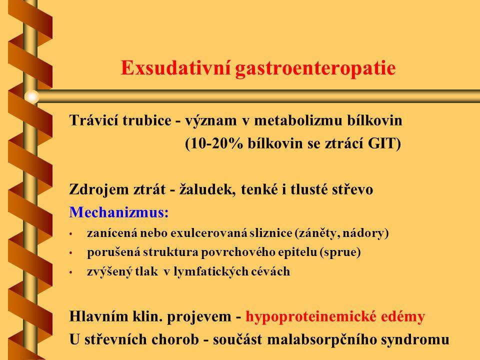 Exsudativní gastroenteropatie Trávicí trubice - význam v metabolizmu bílkovin (10-20% bílkovin se ztrácí GIT) Zdrojem ztrát - žaludek, tenké i tlusté