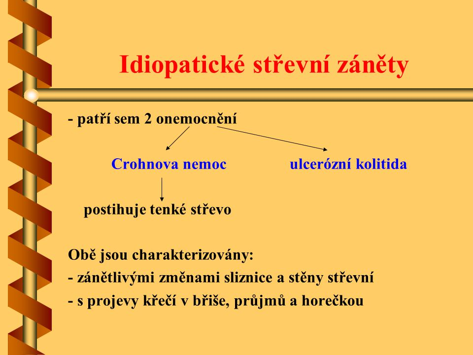 Idiopatické střevní záněty - patří sem 2 onemocnění Crohnova nemoc ulcerózní kolitida postihuje tenké střevo Obě jsou charakterizovány: - zánětlivými