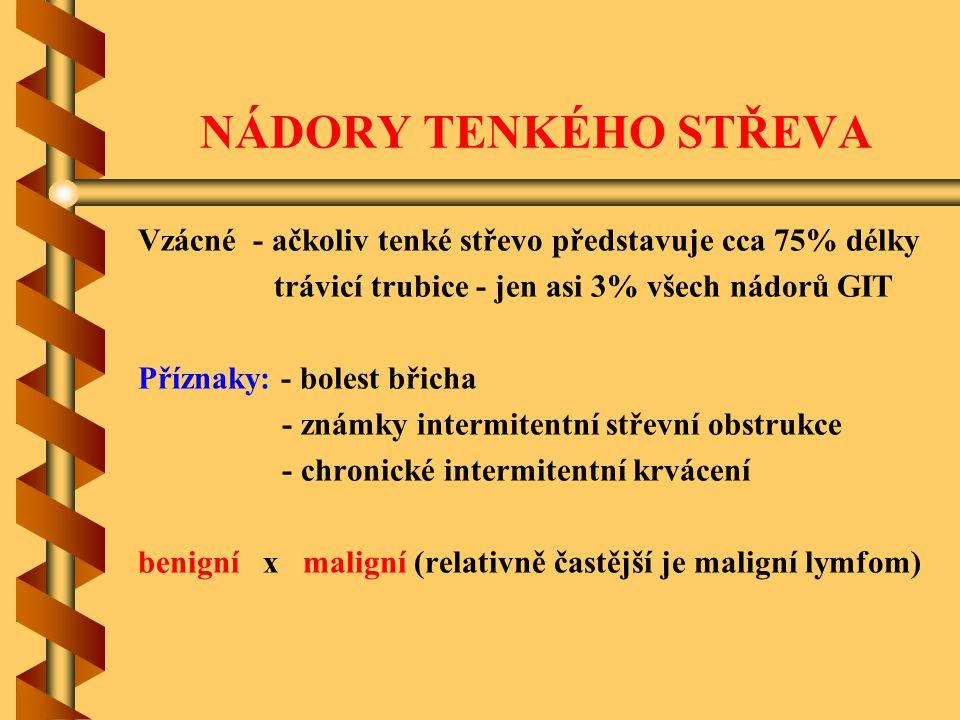 NÁDORY TENKÉHO STŘEVA Vzácné - ačkoliv tenké střevo představuje cca 75% délky trávicí trubice - jen asi 3% všech nádorů GIT Příznaky: - bolest břicha