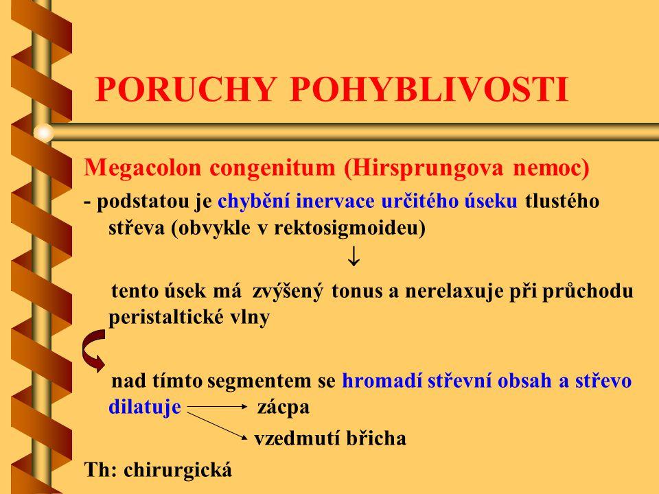 PORUCHY POHYBLIVOSTI Megacolon congenitum (Hirsprungova nemoc) - podstatou je chybění inervace určitého úseku tlustého střeva (obvykle v rektosigmoide