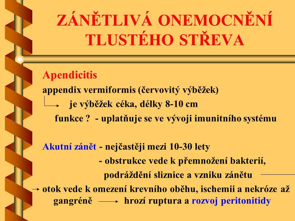 ZÁNĚTLIVÁ ONEMOCNĚNÍ TLUSTÉHO STŘEVA Apendicitis appendix vermiformis (červovitý výběžek) je výběžek céka, délky 8-10 cm funkce ? - uplatňuje se ve vý