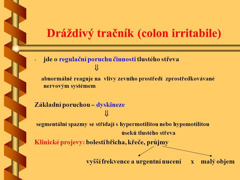 Dráždivý tračník (colon irritabile) - - jde o regulační poruchu činnosti tlustého střeva  abnormálně reaguje na vlivy zevního prostředí zprostředková