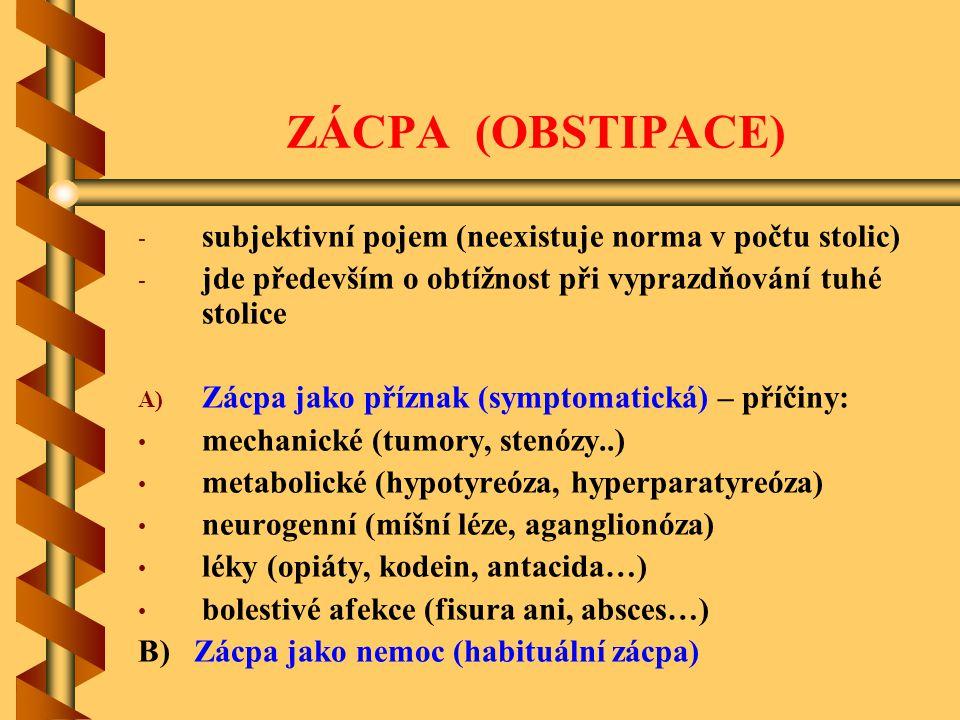 ZÁCPA (OBSTIPACE) - - subjektivní pojem (neexistuje norma v počtu stolic) - - jde především o obtížnost při vyprazdňování tuhé stolice A) A) Zácpa jak