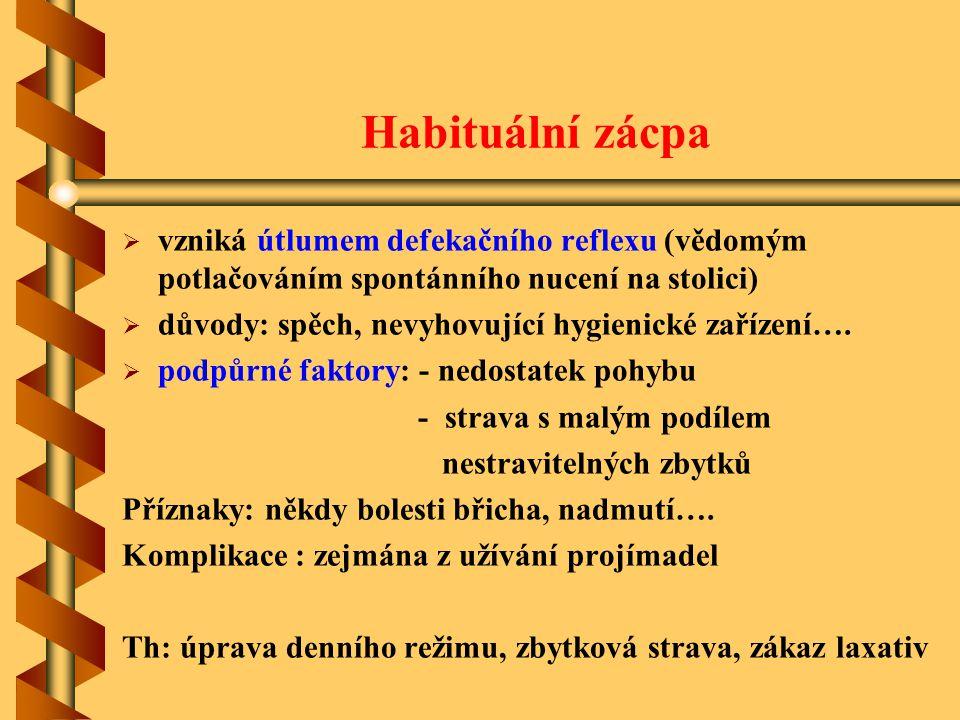 Habituální zácpa   vzniká útlumem defekačního reflexu (vědomým potlačováním spontánního nucení na stolici)   důvody: spěch, nevyhovující hygienick