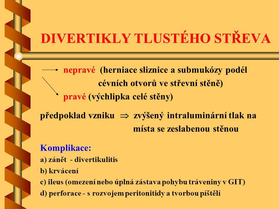DIVERTIKLY TLUSTÉHO STŘEVA nepravé (herniace sliznice a submukózy podél cévních otvorů ve střevní stěně) pravé (výchlipka celé stěny) předpoklad vznik