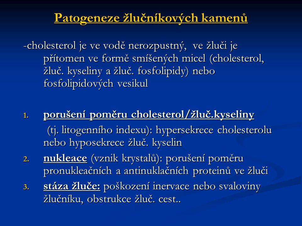 Patogeneze žlučníkových kamenů -cholesterol je ve vodě nerozpustný, ve žluči je přítomen ve formě smíšených micel (cholesterol, žluč. kyseliny a žluč.