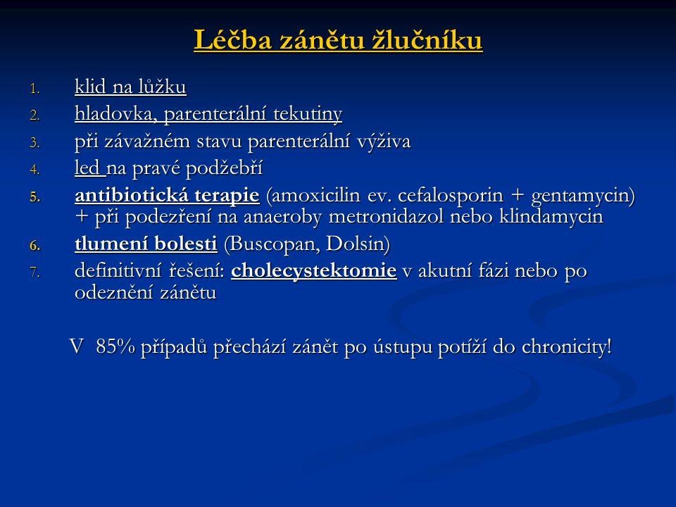 Léčba zánětu žlučníku 1. klid na lůžku 2. hladovka, parenterální tekutiny 3. při závažném stavu parenterální výživa 4. led na pravé podžebří 5. antibi