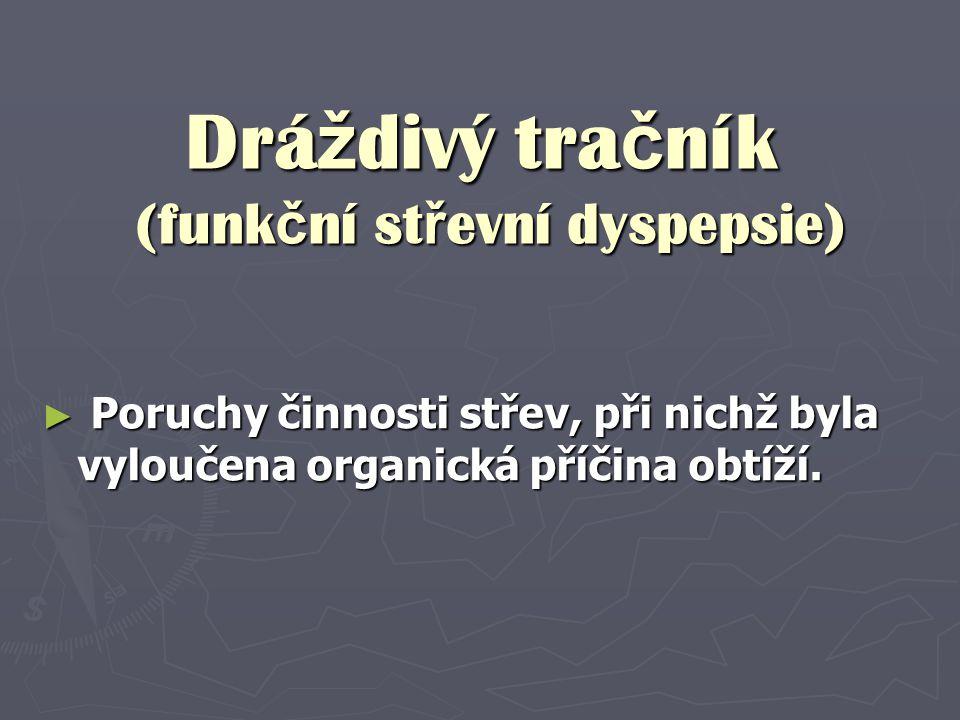 Drá ž divý tra č ník (funk č ní st ř evní dyspepsie) ► Poruchy činnosti střev, při nichž byla vyloučena organická příčina obtíží.
