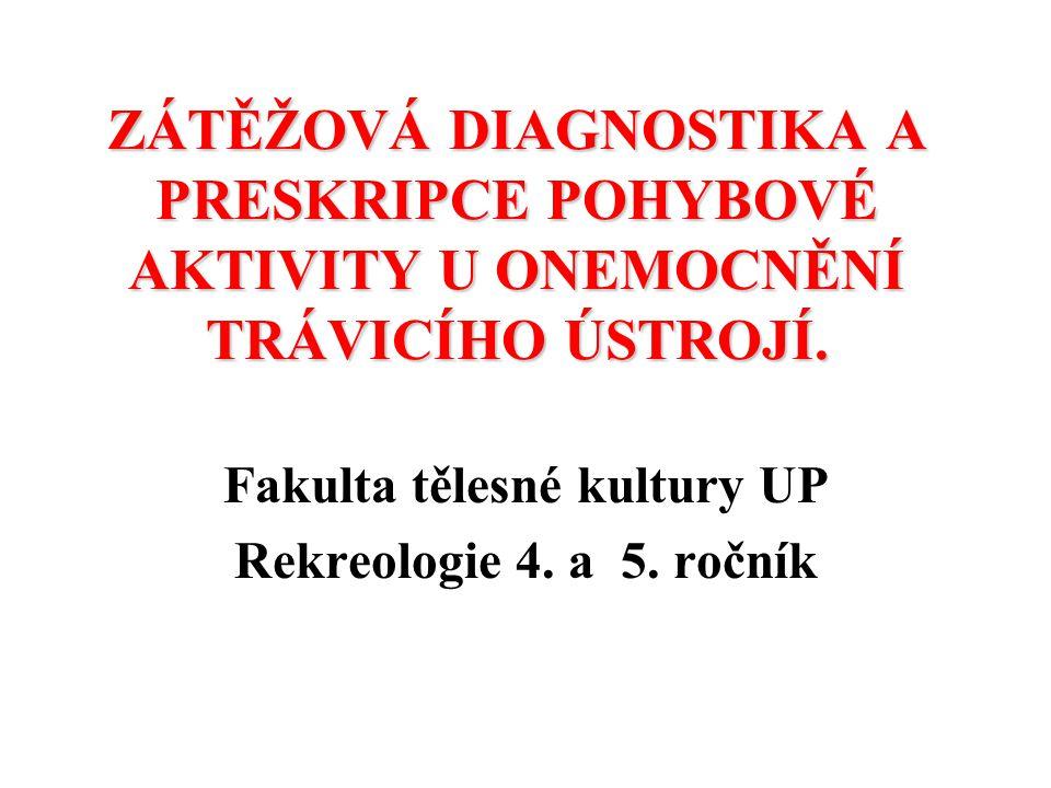 ZÁTĚŽOVÁ DIAGNOSTIKA A PRESKRIPCE POHYBOVÉ AKTIVITY U ONEMOCNĚNÍ TRÁVICÍHO ÚSTROJÍ. Fakulta tělesné kultury UP Rekreologie 4. a 5. ročník