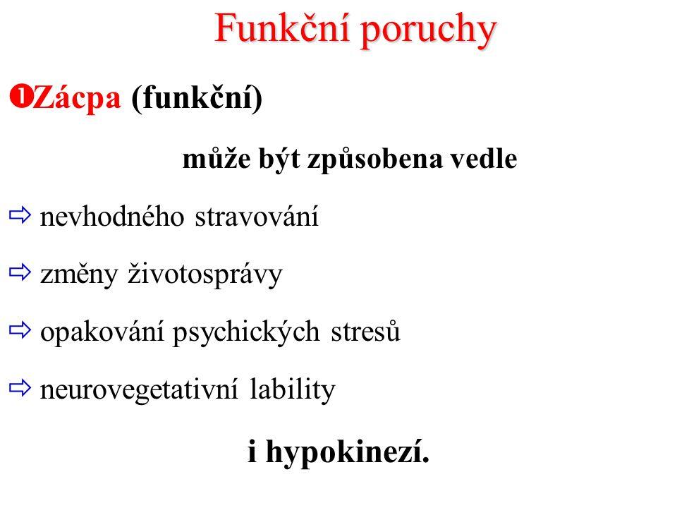 Funkční poruchy  Zácpa (funkční) může být způsobena vedle  nevhodného stravování  změny životosprávy  opakování psychických stresů  neurovegetati