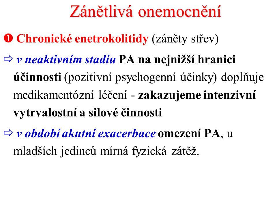 Zánětlivá onemocnění  Chronické enetrokolitidy (záněty střev)  v neaktivním stadiu PA na nejnižší hranici účinnosti (pozitivní psychogenní účinky) doplňuje medikamentózní léčení - zakazujeme intenzivní vytrvalostní a silové činnosti  v období akutní exacerbace omezení PA, u mladších jedinců mírná fyzická zátěž.