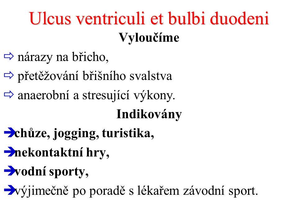 Ulcus ventriculi et bulbi duodeni Vyloučíme  nárazy na břicho,  přetěžování břišního svalstva  anaerobní a stresující výkony. Indikovány  chůze, j
