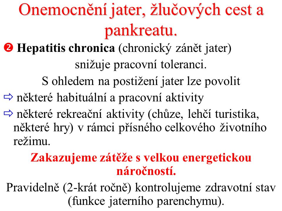Onemocnění jater, žlučových cest a pankreatu.  Hepatitis chronica (chronický zánět jater) snižuje pracovní toleranci. S ohledem na postižení jater lz