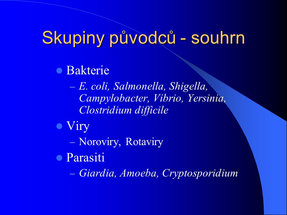 Skupiny původců - souhrn Bakterie – E. coli, Salmonella, Shigella, Campylobacter, Vibrio, Yersinia, Clostridium difficile Viry – Noroviry, Rotaviry Pa