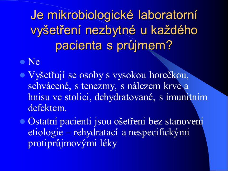 Je mikrobiologické laboratorní vyšetření nezbytné u každého pacienta s průjmem? Ne Vyšetřují se osoby s vysokou horečkou, schvácené, s tenezmy, s nále