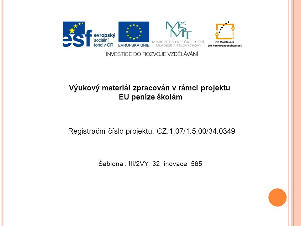 Výukový materiál zpracován v rámci projektu EU peníze školám Šablona : III/2VY_32_inovace_565 Registrační číslo projektu: CZ.1.07/1.5.00/34.0349