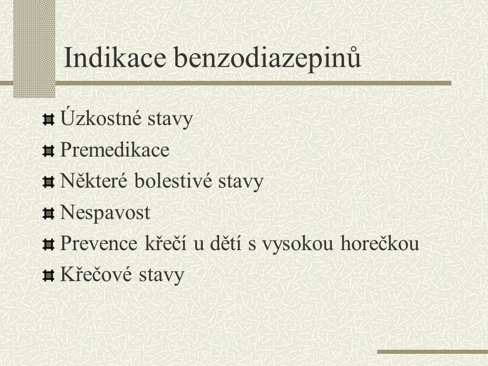 Indikace benzodiazepinů Úzkostné stavy Premedikace Některé bolestivé stavy Nespavost Prevence křečí u dětí s vysokou horečkou Křečové stavy