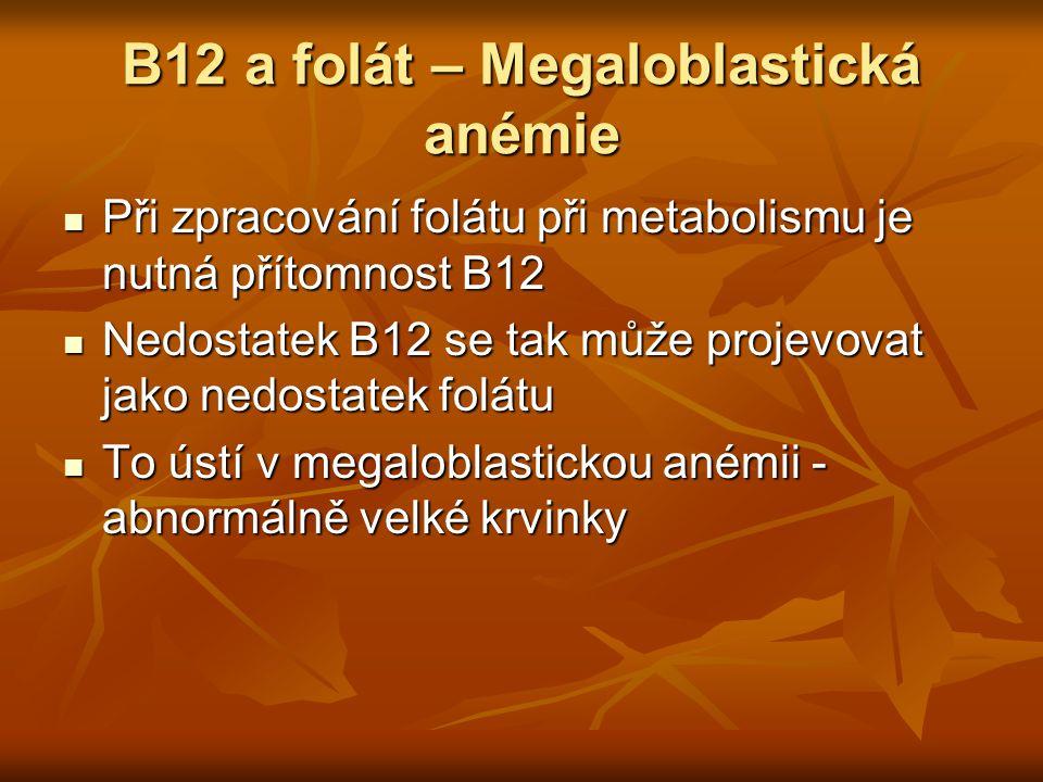 B12 a folát – Megaloblastická anémie Při zpracování folátu při metabolismu je nutná přítomnost B12 Při zpracování folátu při metabolismu je nutná přít