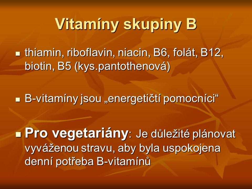 Vitamíny skupiny B thiamin, riboflavin, niacin, B6, folát, B12, biotin, B5 (kys.pantothenová) thiamin, riboflavin, niacin, B6, folát, B12, biotin, B5