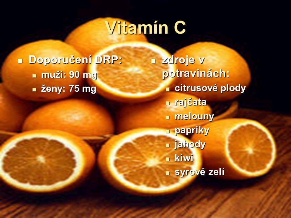 Vitamín C Doporučení DRP: Doporučení DRP: muži: 90 mg muži: 90 mg ženy: 75 mg ženy: 75 mg zdroje v potravinách: zdroje v potravinách: citrusové plody