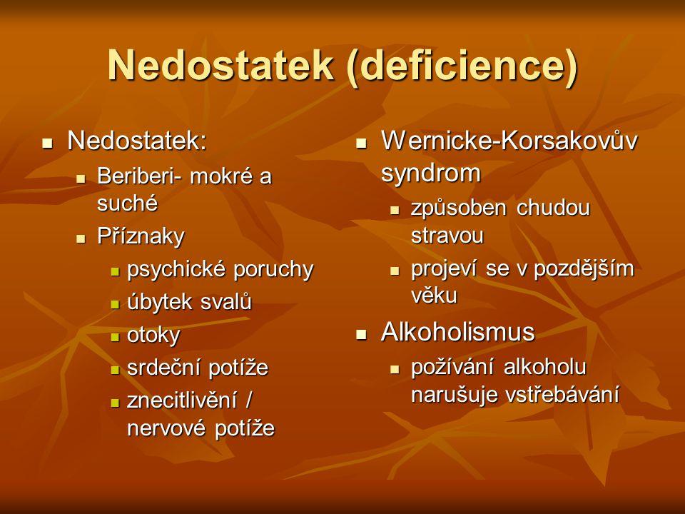 Nedostatek (deficience) Nedostatek: Nedostatek: Beriberi- mokré a suché Beriberi- mokré a suché Příznaky Příznaky psychické poruchy psychické poruchy