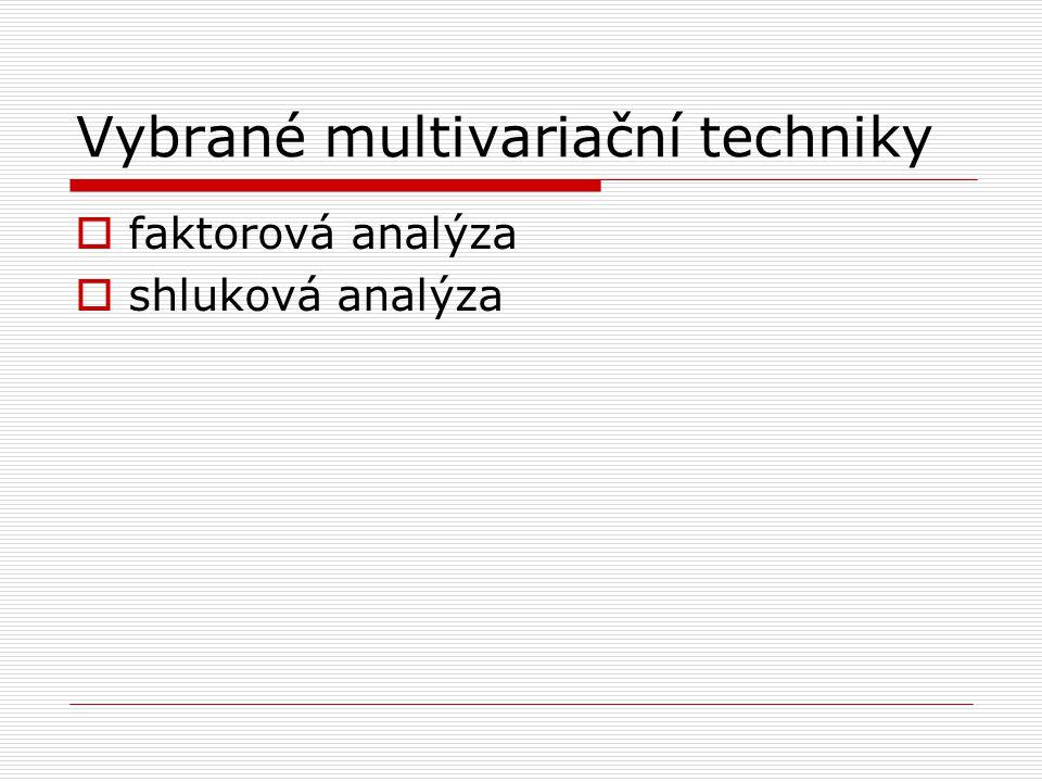 Faktorová analýza  cílem faktorové analýzy (exploratorní) je 1) redukce dat – zmenšení počtu proměnných odstraněním nadbytečných proměnných (tj.