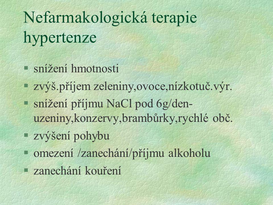 Nefarmakologická terapie hypertenze §snížení hmotnosti §zvýš.příjem zeleniny,ovoce,nízkotuč.výr.