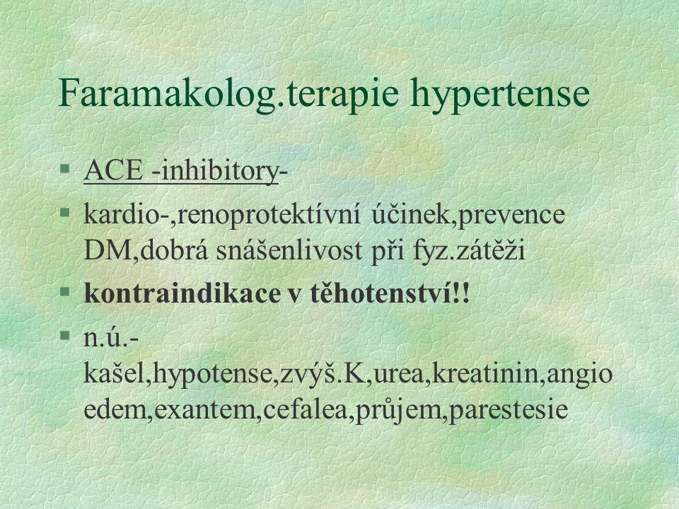 Faramakolog.terapie hypertense §ACE -inhibitory- §kardio-,renoprotektívní účinek,prevence DM,dobrá snášenlivost při fyz.zátěži §kontraindikace v těhotenství!.