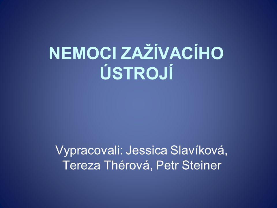 NEMOCI ZAŽÍVACÍHO ÚSTROJÍ Vypracovali: Jessica Slavíková, Tereza Thérová, Petr Steiner