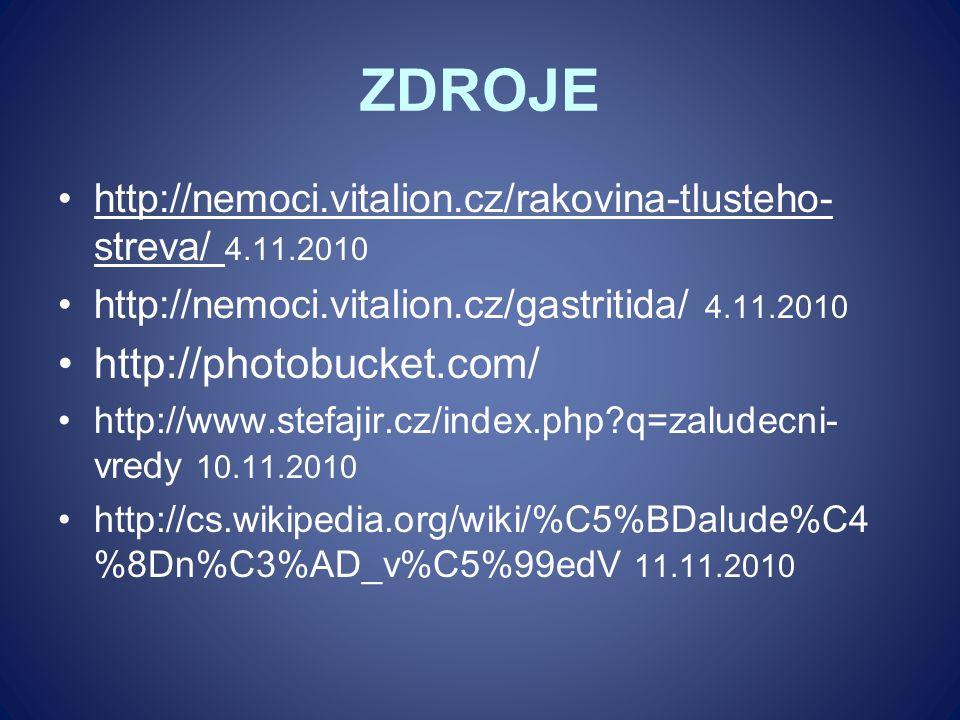 ZDROJE http://nemoci.vitalion.cz/rakovina-tlusteho- streva/ 4.11.2010 http://nemoci.vitalion.cz/gastritida/ 4.11.2010 http://photobucket.com/ http://w