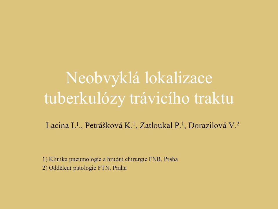 Neobvyklá lokalizace tuberkulózy trávicího traktu Lacina L 1., Petrášková K. 1, Zatloukal P. 1, Dorazilová V. 2 1) Klinika pneumologie a hrudní chirur