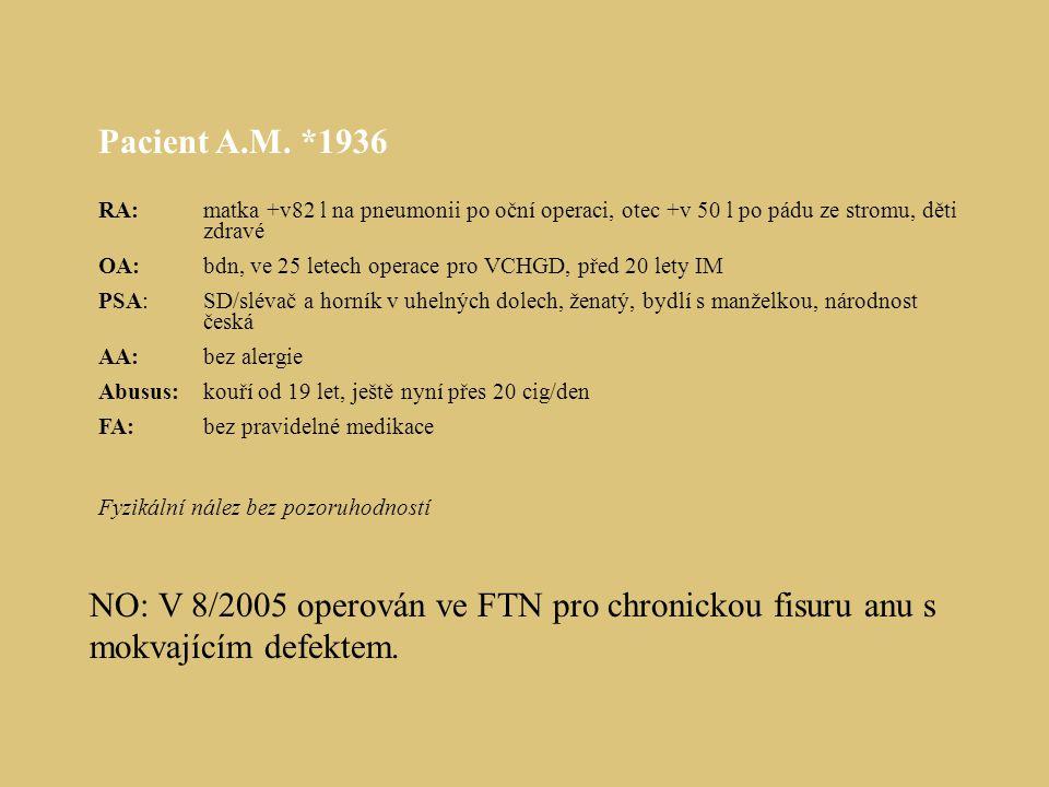 Pacient A.M. *1936 RA: matka +v82 l na pneumonii po oční operaci, otec +v 50 l po pádu ze stromu, děti zdravé OA: bdn, ve 25 letech operace pro VCHGD,