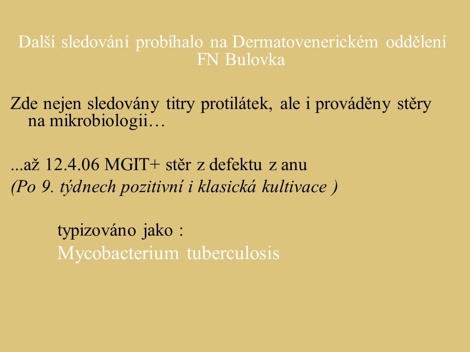Další sledování probíhalo na Dermatovenerickém oddělení FN Bulovka Zde nejen sledovány titry protilátek, ale i prováděny stěry na mikrobiologii…...až