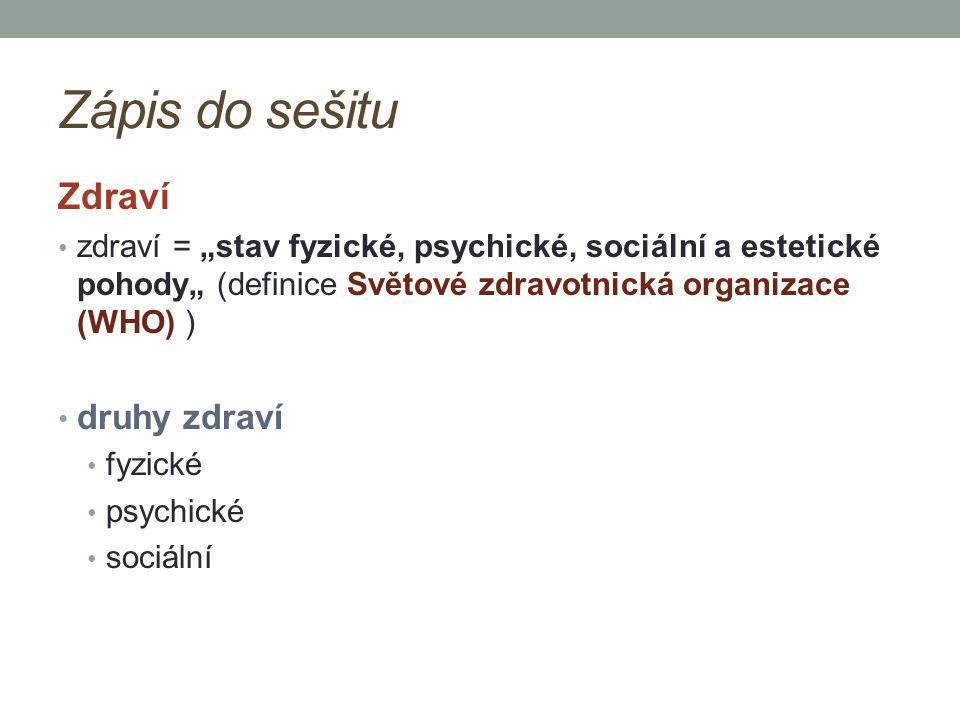 """Zápis do sešitu Zdraví zdraví = """"stav fyzické, psychické, sociální a estetické pohody"""" (definice Světové zdravotnická organizace (WHO) ) druhy zdraví"""