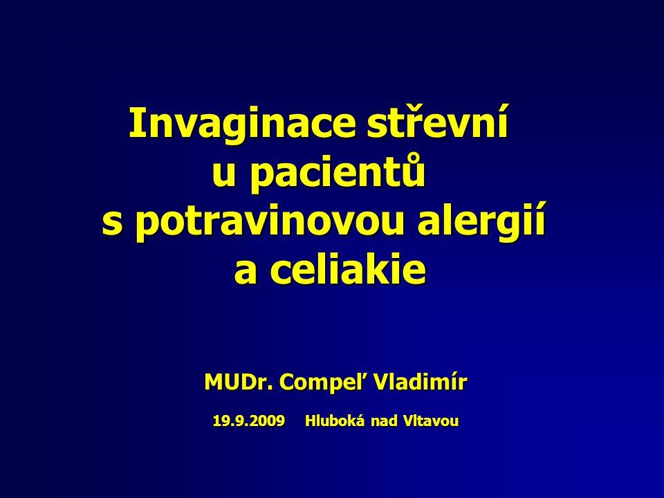 MUDr. Compeľ Vladimír 19.9.2009 Hluboká nad Vltavou Invaginace střevní u pacientů s potravinovou alergií a celiakie a celiakie