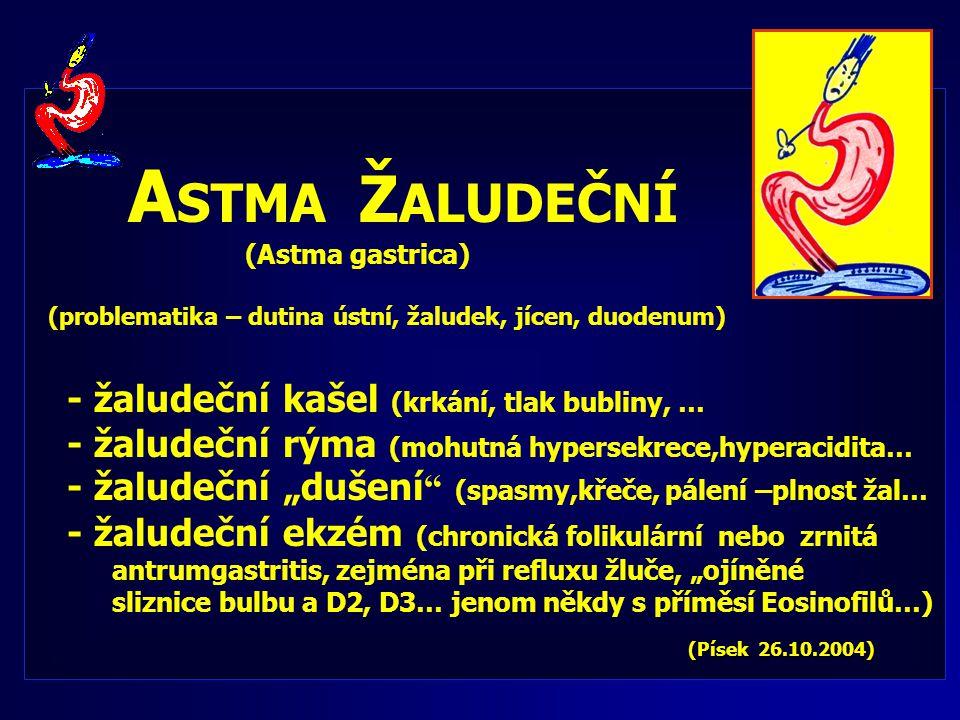 A STMA Ž ALUDEČNÍ (Astma gastrica) (problematika – dutina ústní, žaludek, jícen, duodenum) - žaludeční kašel (krkání, tlak bubliny, … - žaludeční rýma