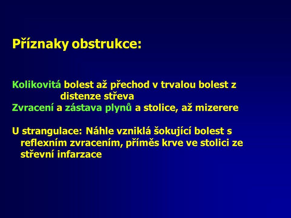 Stanovení Dg: Anamnéza: bolest břicha, křeče, nadmutí, Objektivní vyšetření: Unavený, bolestínský, mívá úlevovou polohu, nafouklé břicho, poklep bubínkový, živá peristaltika-překážková, při paralýze již tiché břicho při strangulací známky peritoneálního dráždění Další vyš.: Ultrazvuk břicha-distenze kliček, invaginace, jiná Dg Nativní snímek břicha - hladinky, distenze kliček, Irigigrafie – hlavně u nízké obstrukce, může odstranit invaginací Enteroklýza - lokalizace překážky