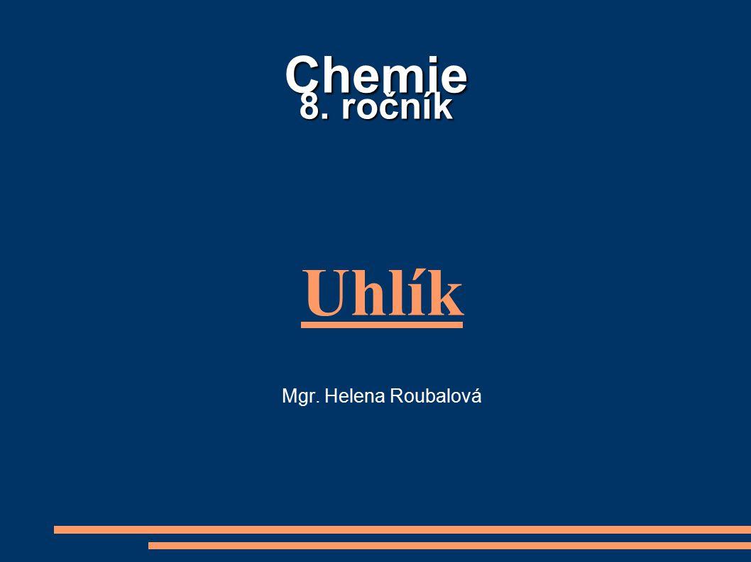 Chemie 8. ročník Uhlík Mgr. Helena Roubalová