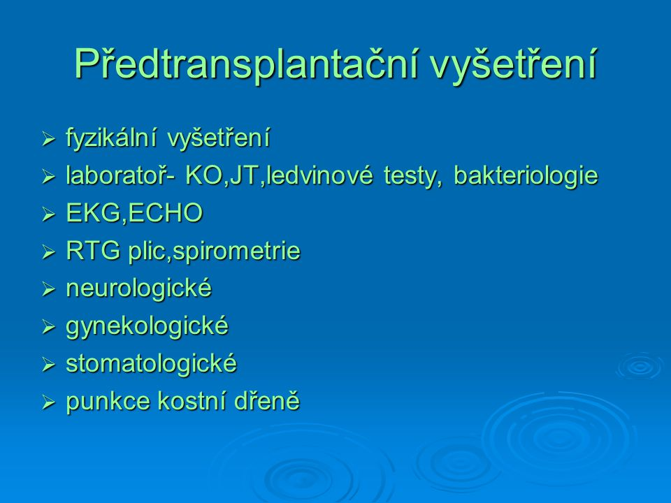 Předtransplantační vyšetření  fyzikální vyšetření  laboratoř- KO,JT,ledvinové testy, bakteriologie  EKG,ECHO  RTG plic,spirometrie  neurologické