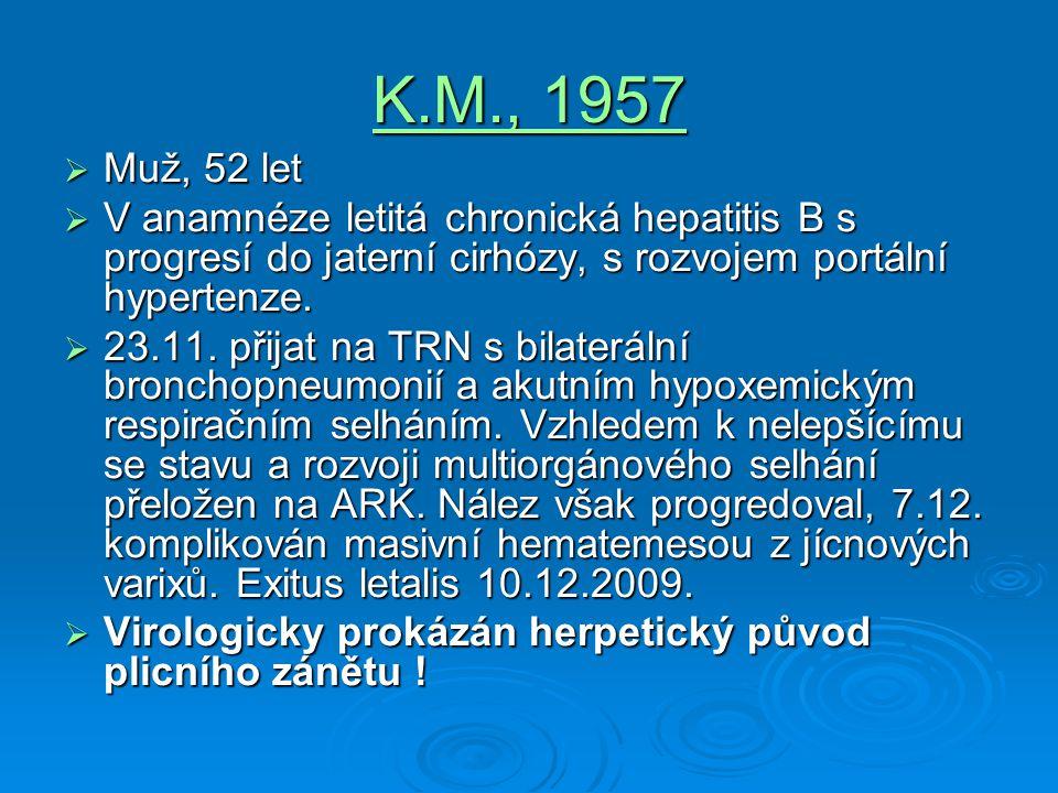 K.M., 1957  Muž, 52 let  V anamnéze letitá chronická hepatitis B s progresí do jaterní cirhózy, s rozvojem portální hypertenze.  23.11. přijat na T