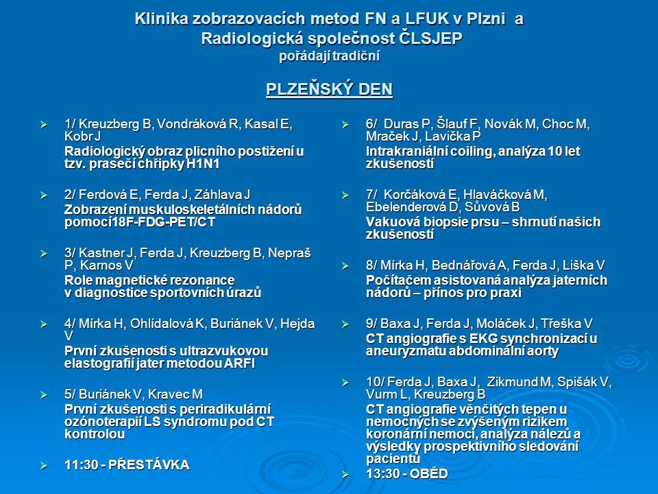 Klinika zobrazovacích metod FN a LFUK v Plzni a Radiologická společnost ČLSJEP pořádají tradiční PLZEŇSKÝ DEN  1/ Kreuzberg B, Vondráková R, Kasal E,