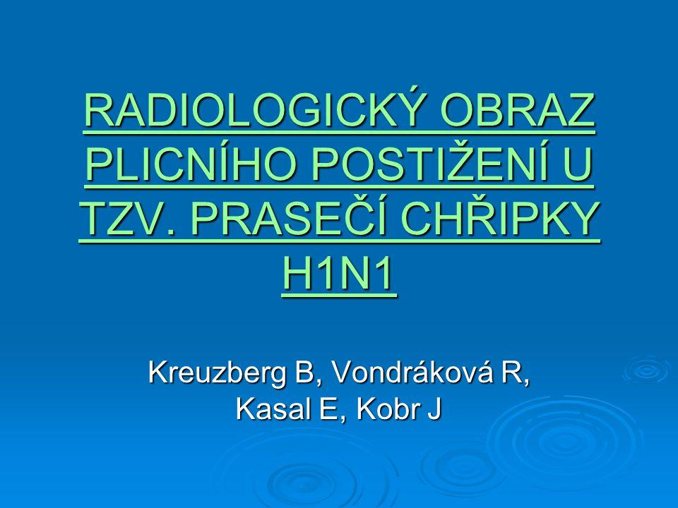 RADIOLOGICKÝ OBRAZ PLICNÍHO POSTIŽENÍ U TZV. PRASEČÍ CHŘIPKY H1N1 Kreuzberg B, Vondráková R, Kasal E, Kobr J