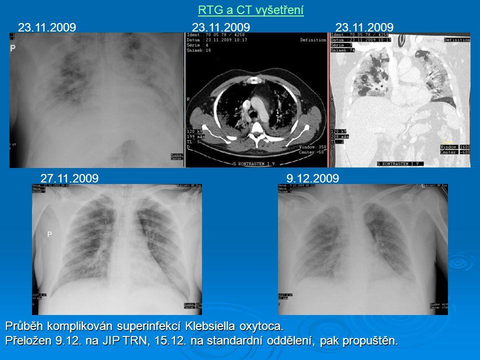 RTG a CT vyšetření 23.11.2009 27.11.20099.12.2009 Průběh komplikován superinfekcí Klebsiella oxytoca. Přeložen 9.12. na JIP TRN, 15.12. na standardní