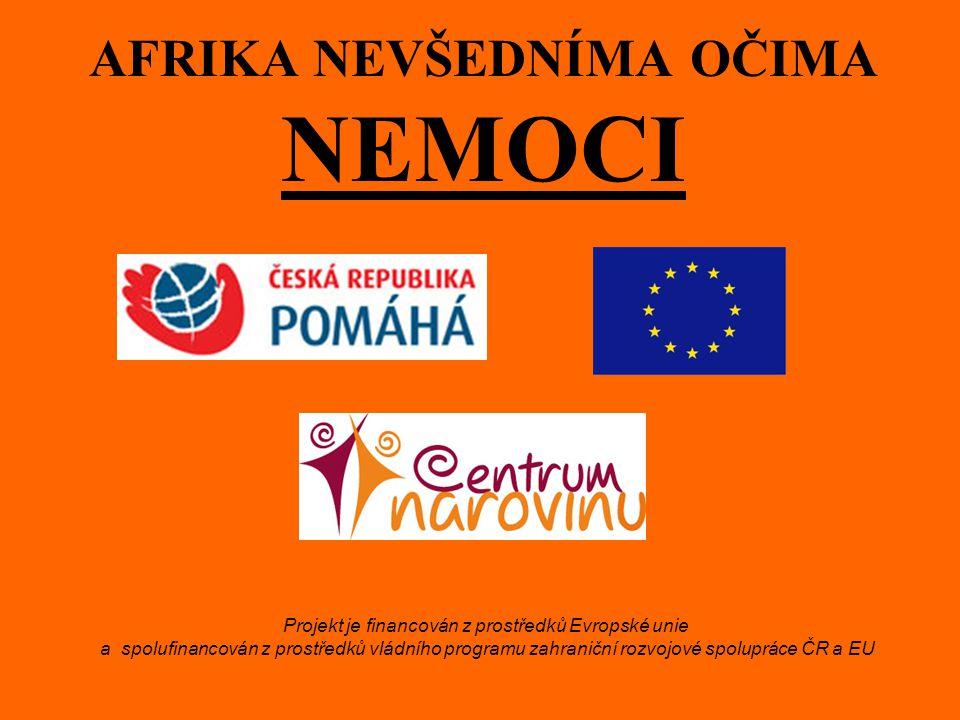 AFRIKA NEVŠEDNÍMA OČIMA NEMOCI Projekt je financován z prostředků Evropské unie a spolufinancován z prostředků vládního programu zahraniční rozvojové spolupráce ČR a EU